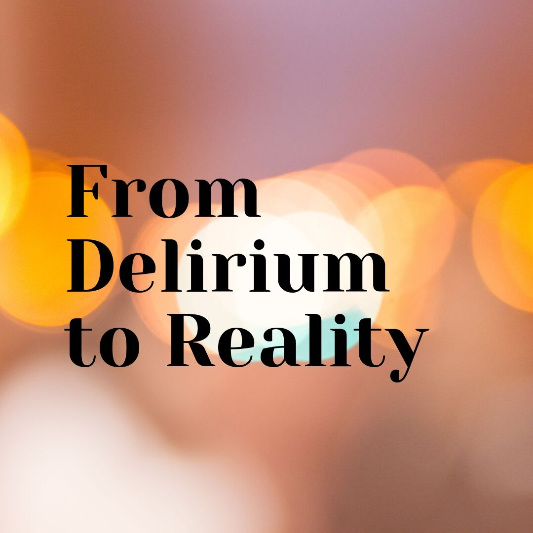 From Delirium to Reality